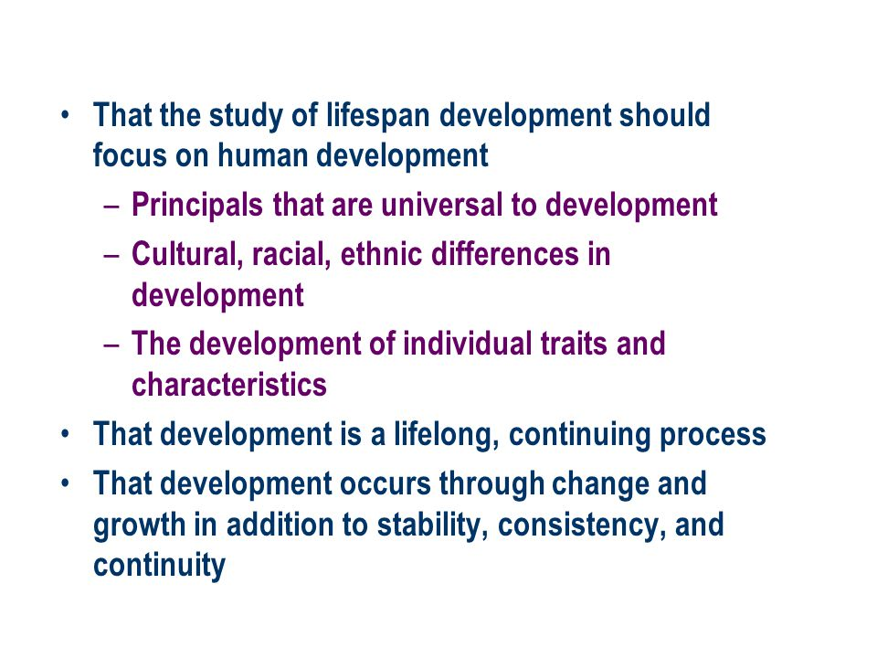 That the study of lifespan development should focus on human development