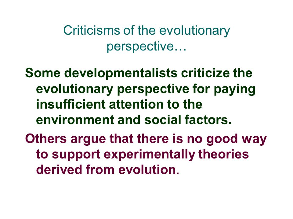 Criticisms of the evolutionary perspective…