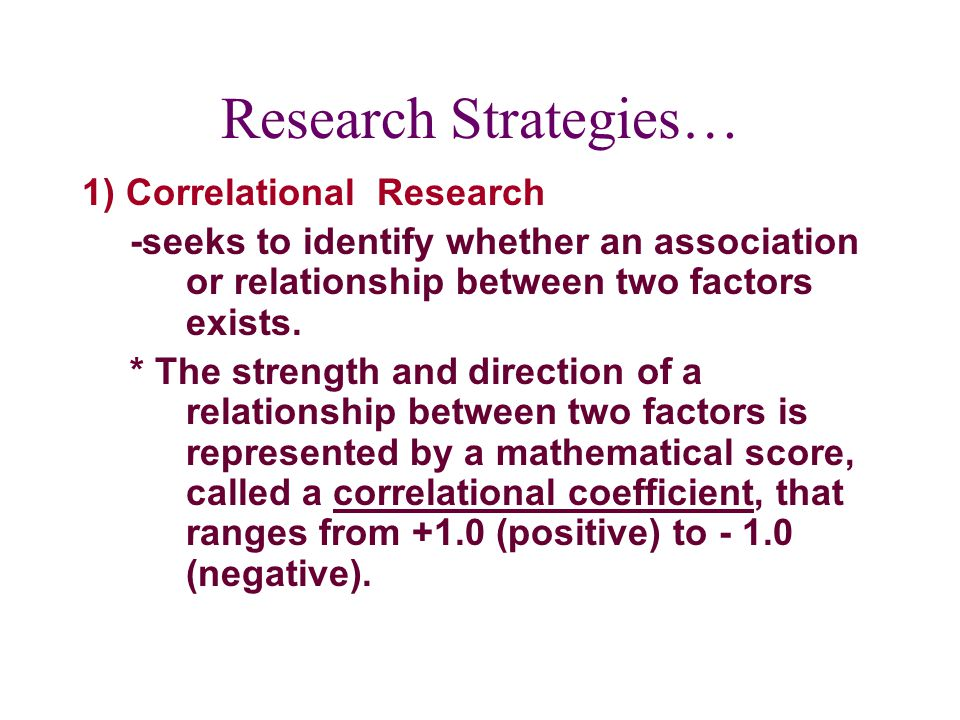 Research Strategies… 1) Correlational Research
