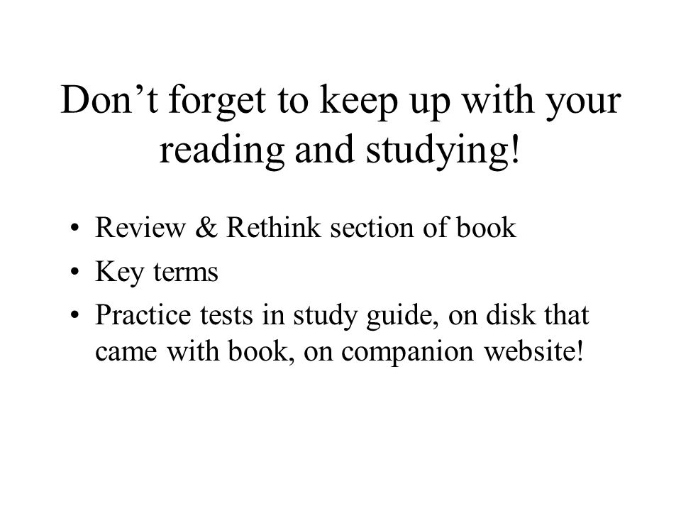 Don't forget to keep up with your reading and studying!