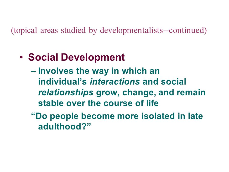 (topical areas studied by developmentalists--continued)