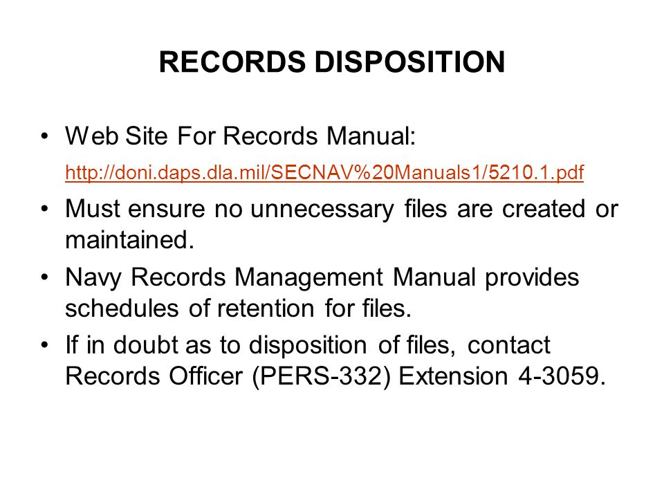 RECORDS DISPOSITION Web Site For Records Manual: http://doni.daps.dla.mil/SECNAV%20Manuals1/5210.1.pdf.
