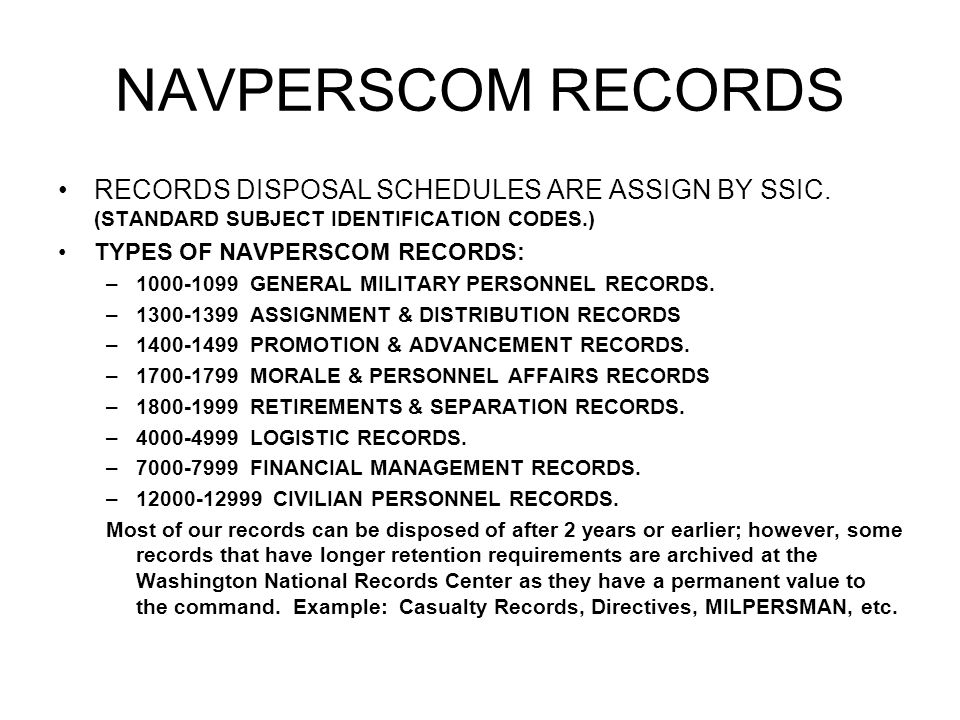 NAVPERSCOM RECORDS RECORDS DISPOSAL SCHEDULES ARE ASSIGN BY SSIC. (STANDARD SUBJECT IDENTIFICATION CODES.)