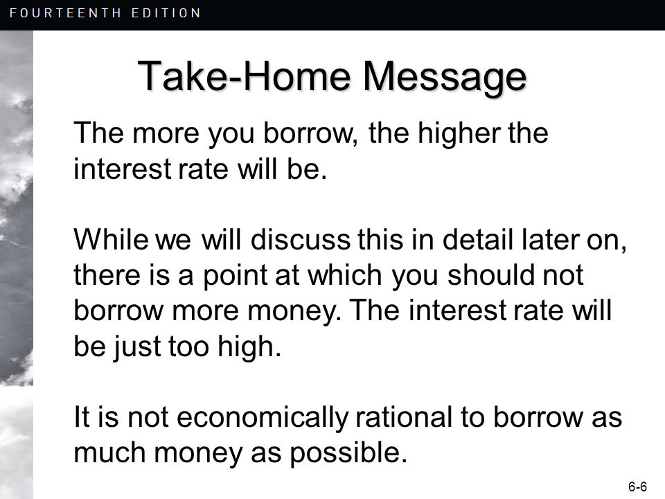 Take-Home Message The more you borrow, the higher the interest rate will be.