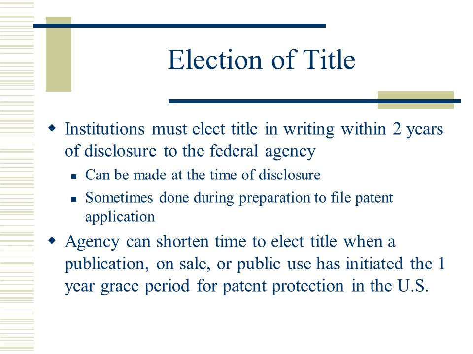 Election of Title Institutions must elect title in writing within 2 years of disclosure to the federal agency.