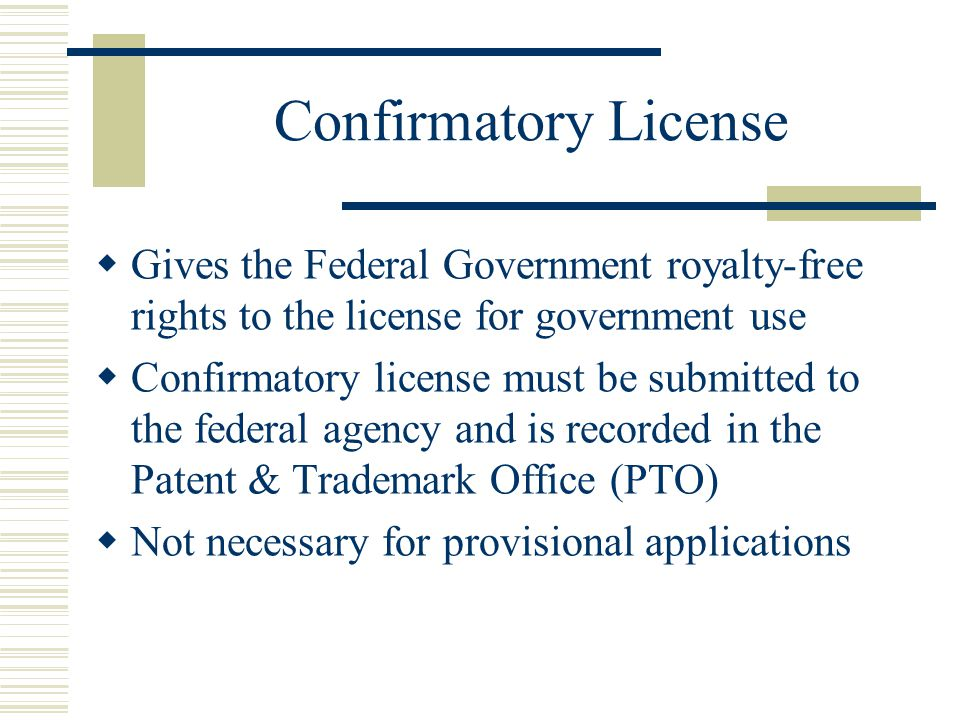 Confirmatory License Gives the Federal Government royalty-free rights to the license for government use.