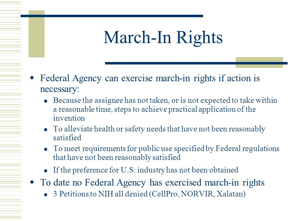 March-In Rights Federal Agency can exercise march-in rights if action is necessary: