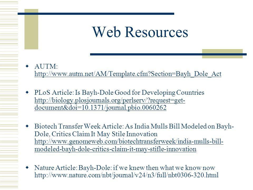 Web Resources AUTM: http://www.autm.net/AM/Template.cfm Section=Bayh_Dole_Act.