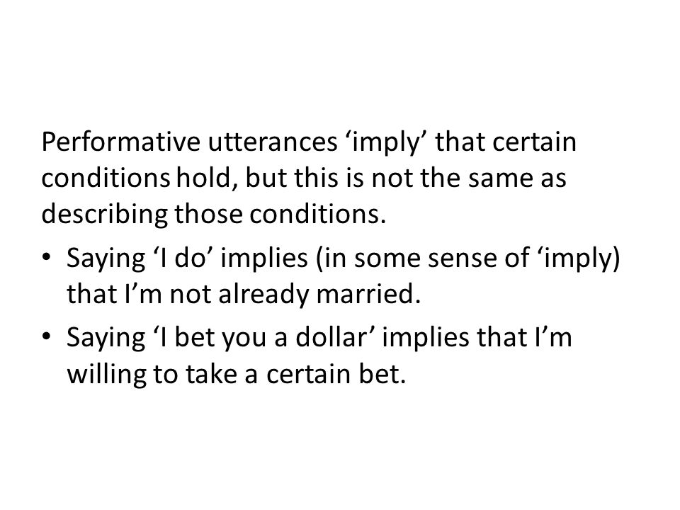 Performative utterances 'imply' that certain conditions hold, but this is not the same as describing those conditions.