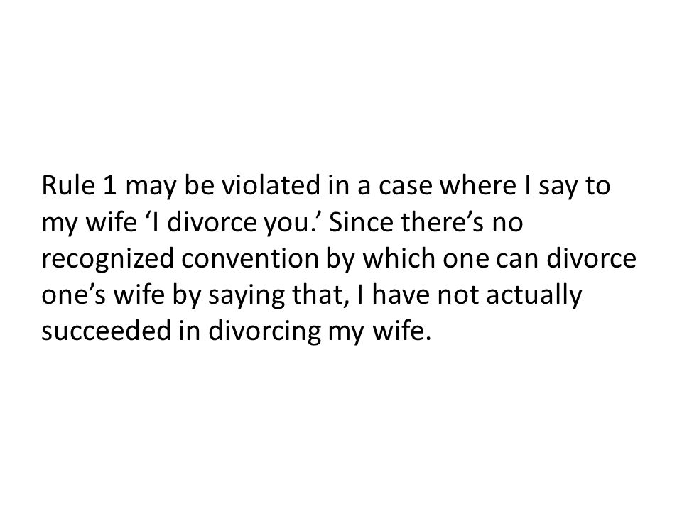 Rule 1 may be violated in a case where I say to my wife 'I divorce you