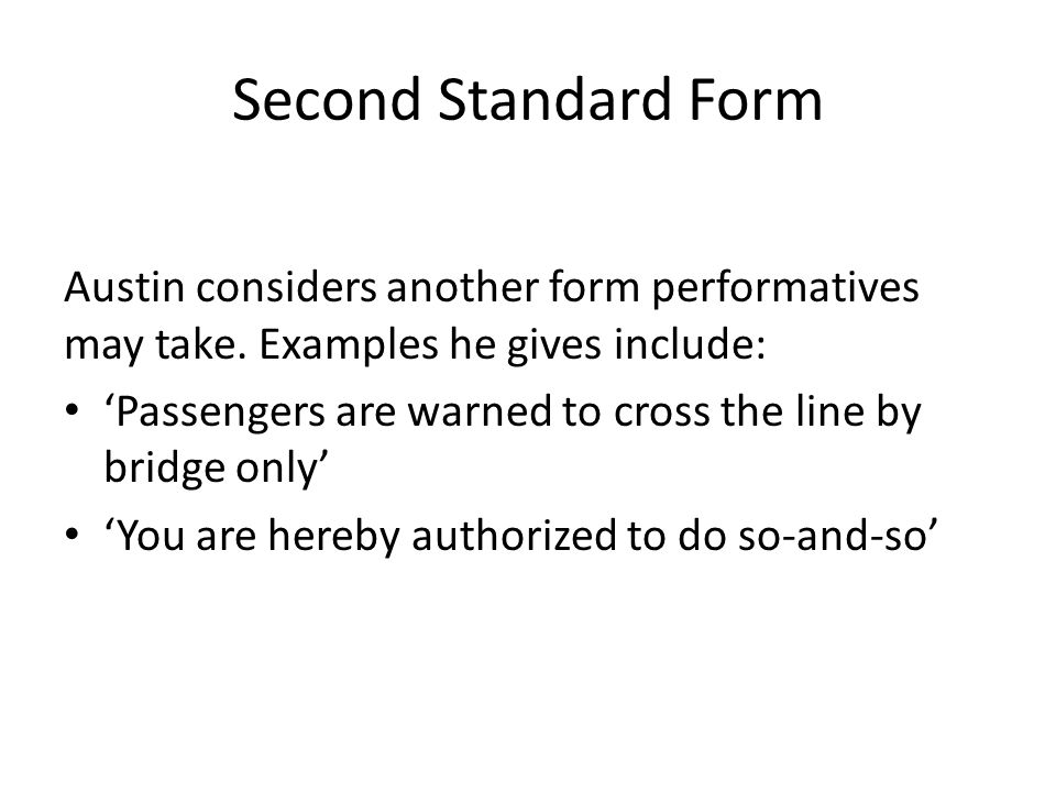 Second Standard Form Austin considers another form performatives may take. Examples he gives include: