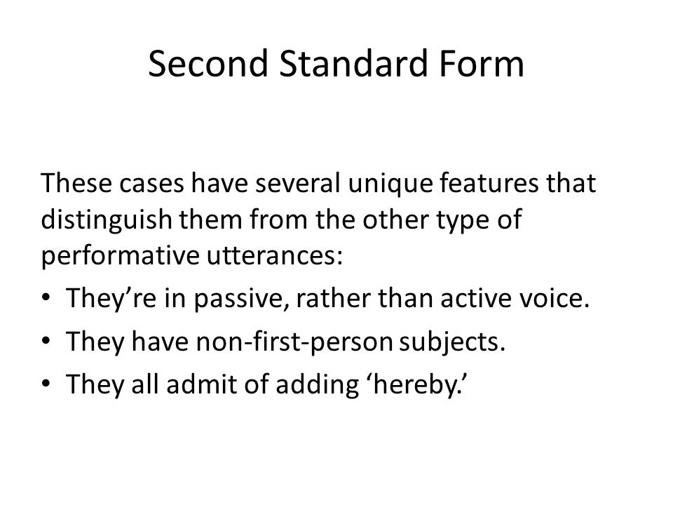 Second Standard Form These cases have several unique features that distinguish them from the other type of performative utterances: