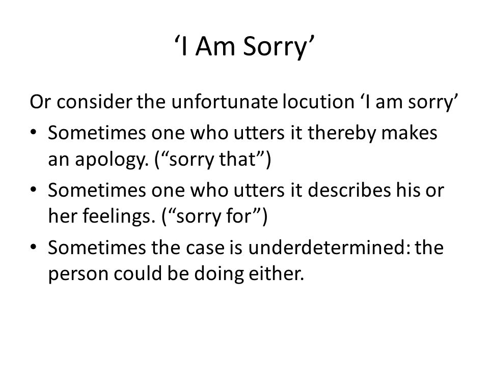 'I Am Sorry' Or consider the unfortunate locution 'I am sorry'