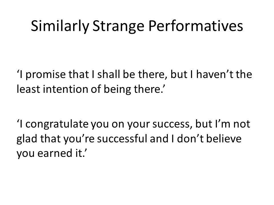 Similarly Strange Performatives