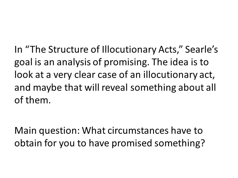 In The Structure of Illocutionary Acts, Searle's goal is an analysis of promising.