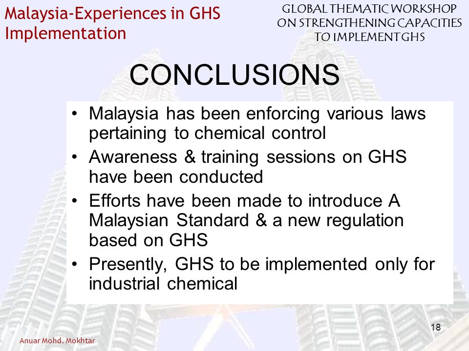 CONCLUSIONS Malaysia has been enforcing various laws pertaining to chemical control. Awareness & training sessions on GHS have been conducted.