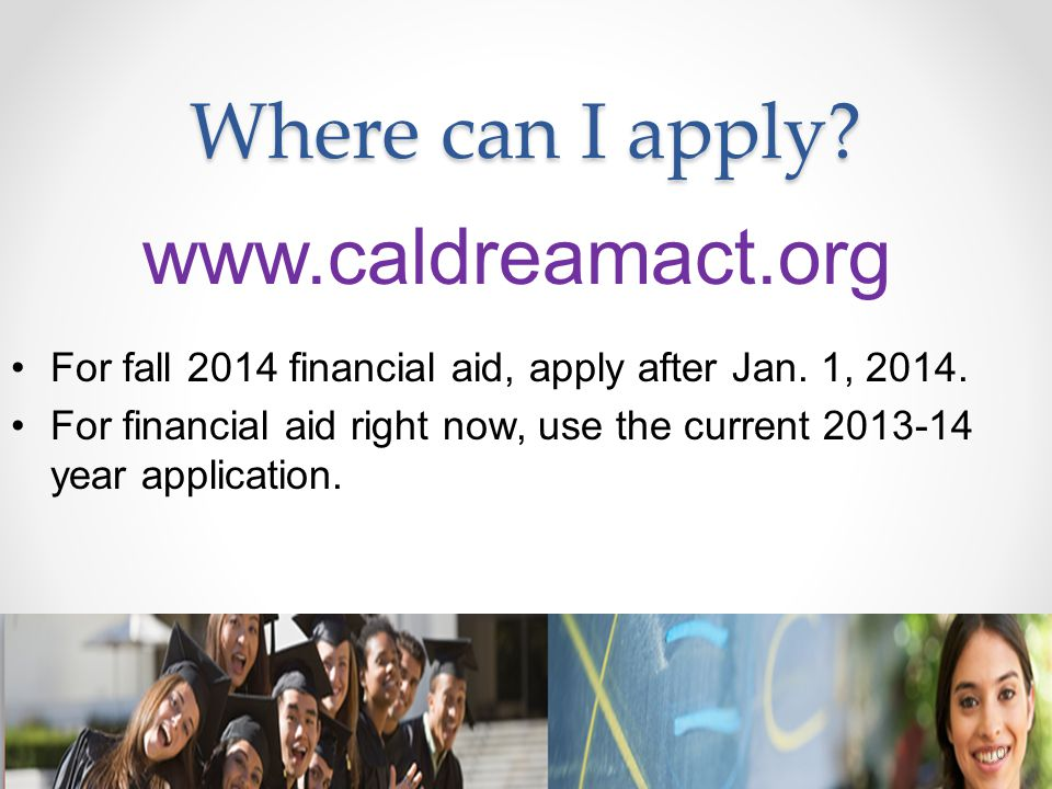 Where can I apply www.caldreamact.org
