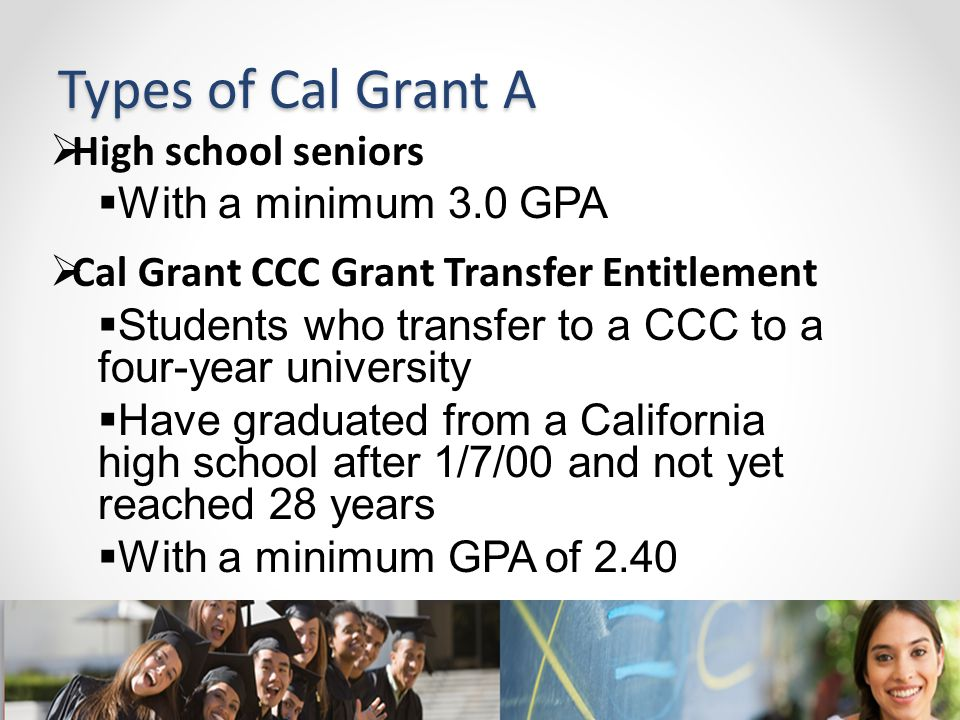 Types of Cal Grant A High school seniors With a minimum 3.0 GPA