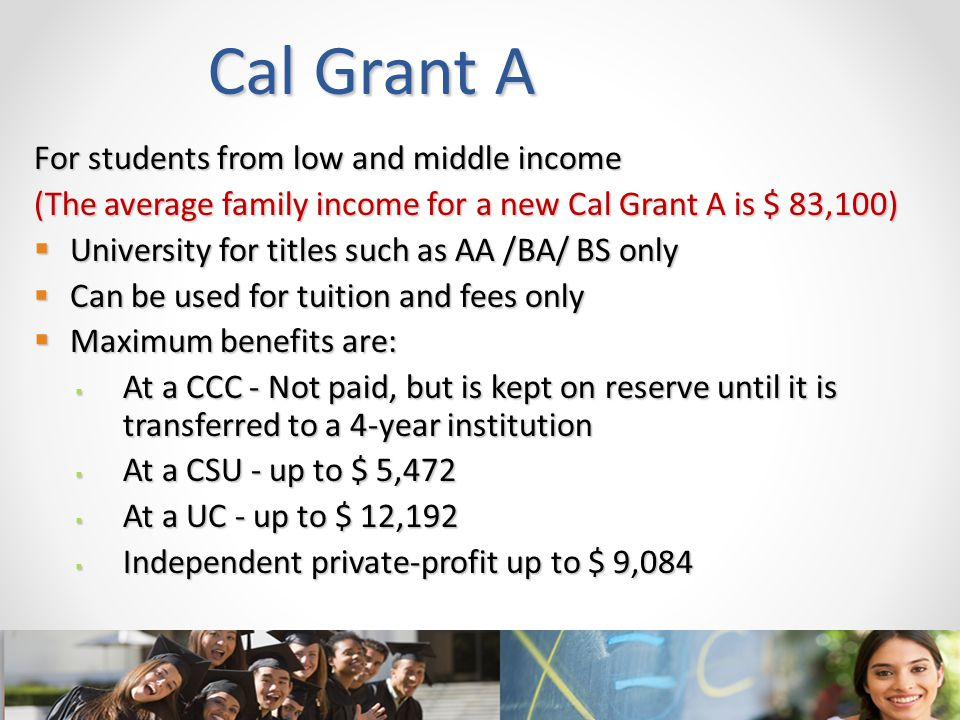 Cal Grant A For students from low and middle income