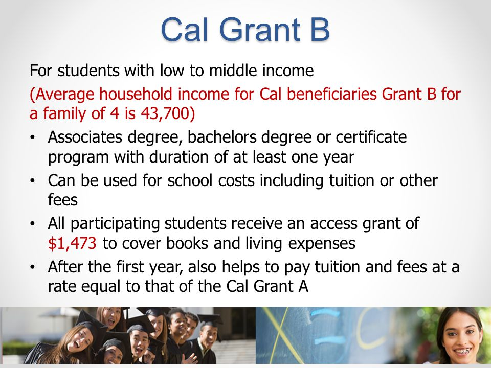 Cal Grant B For students with low to middle income