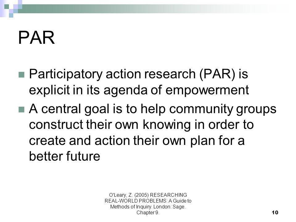 PAR Participatory action research (PAR) is explicit in its agenda of empowerment.