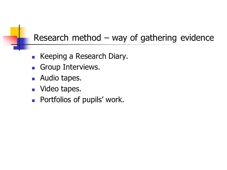 Research method – way of gathering evidence