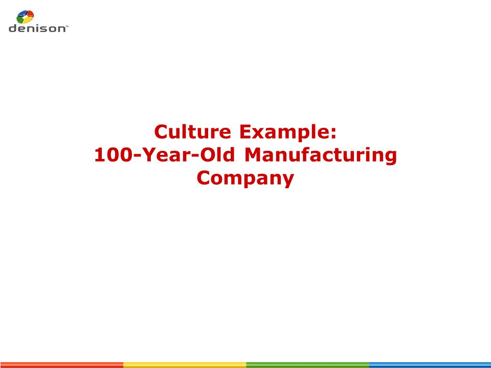 Culture Example: 100-Year-Old Manufacturing Company