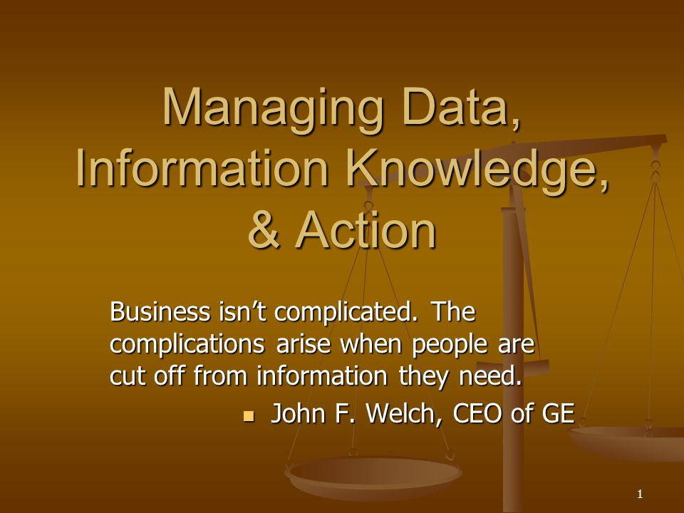 Managing Data, Information Knowledge, & Action