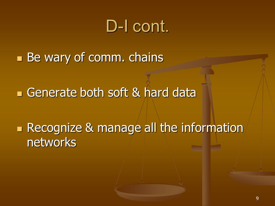 D-I cont. Be wary of comm. chains Generate both soft & hard data