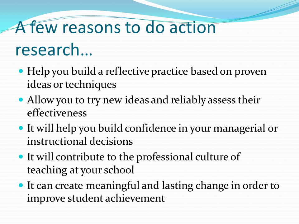 A few reasons to do action research…