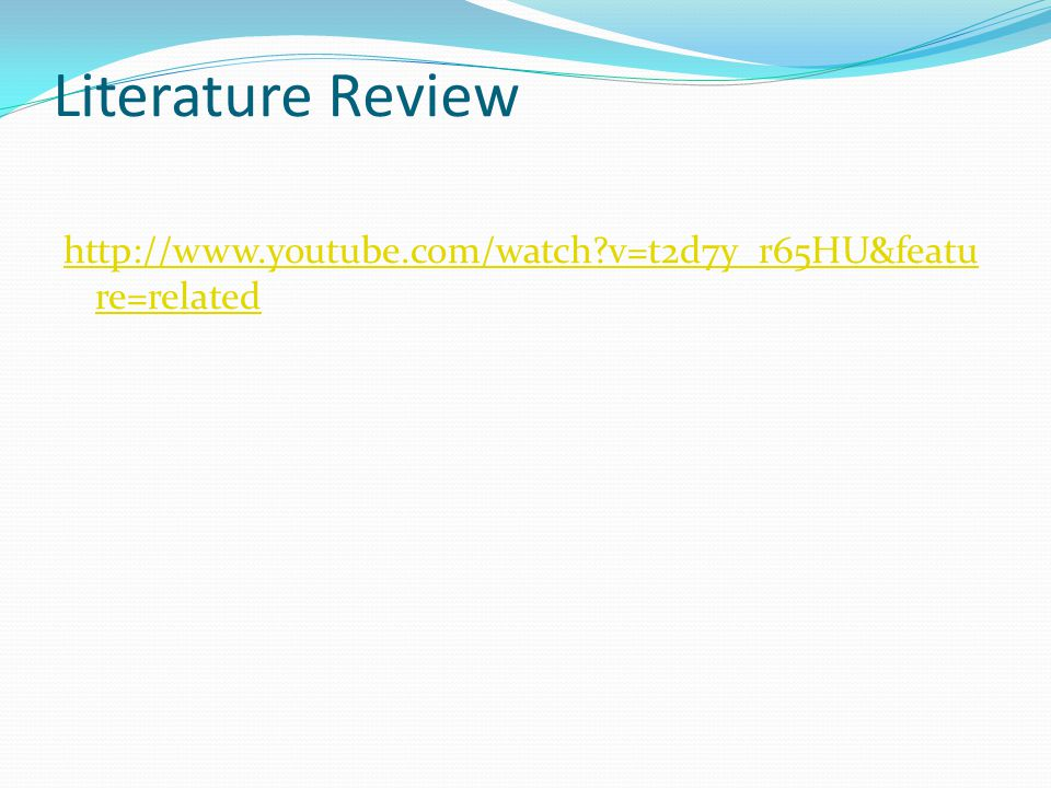 Literature Review http://www.youtube.com/watch v=t2d7y_r65HU&feature=related