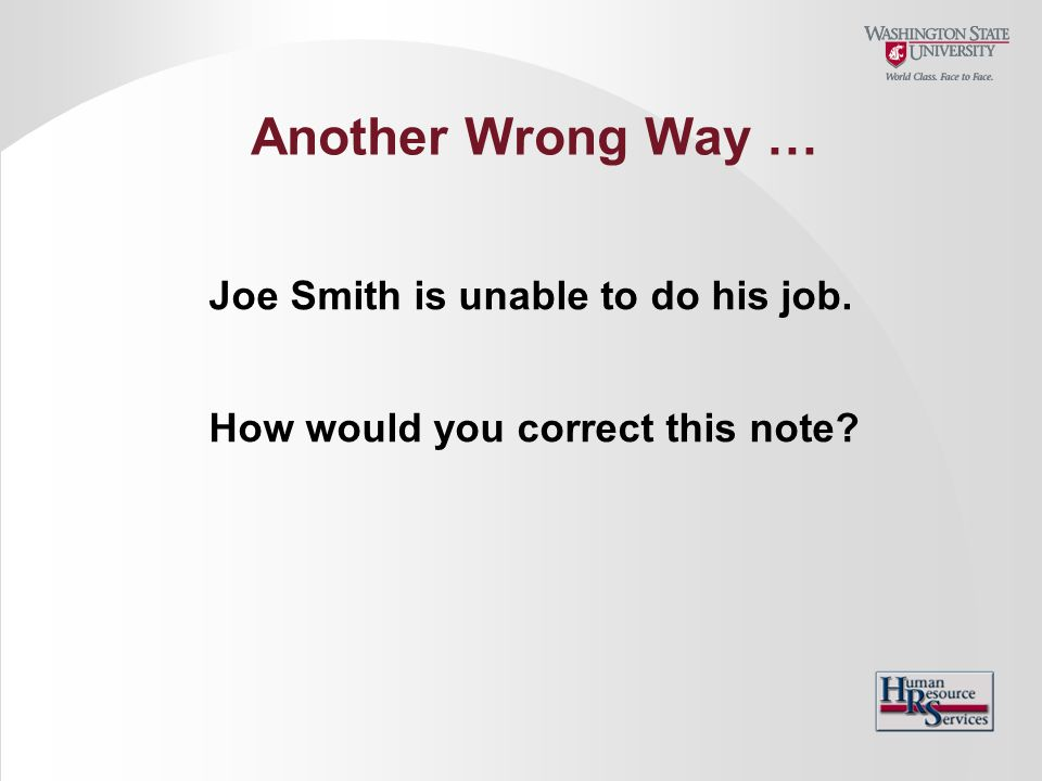 Another Wrong Way … Joe Smith is unable to do his job.