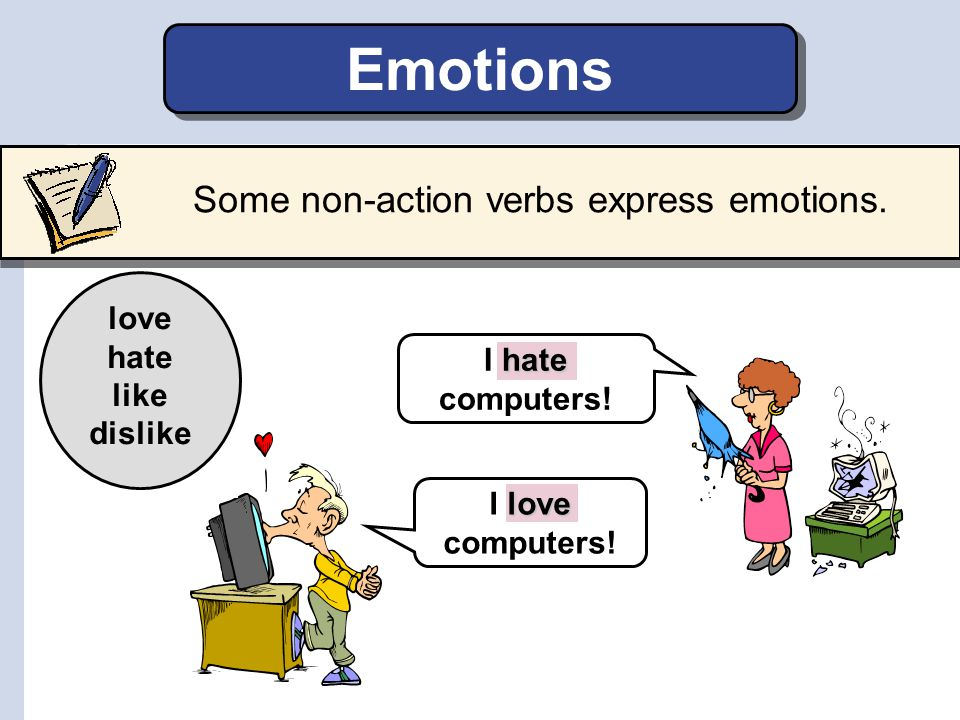 Some non-action verbs express emotions.