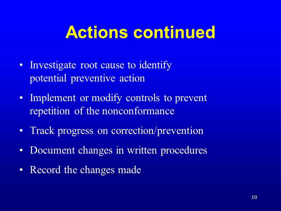 Actions continued Investigate root cause to identify potential preventive action.