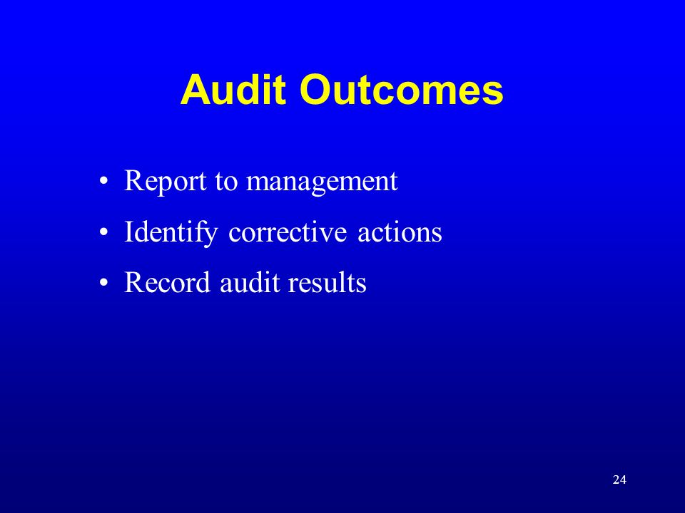 Audit Outcomes Report to management Identify corrective actions