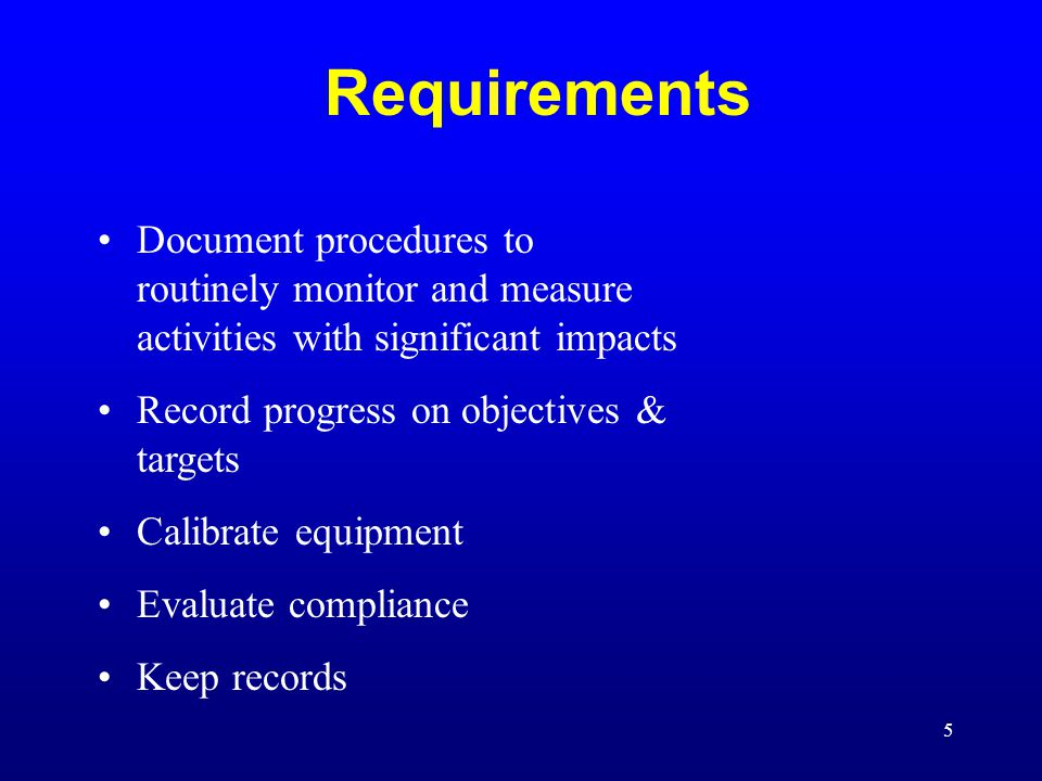Requirements Document procedures to routinely monitor and measure activities with significant impacts.