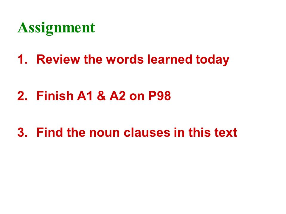 Assignment Review the words learned today Finish A1 & A2 on P98