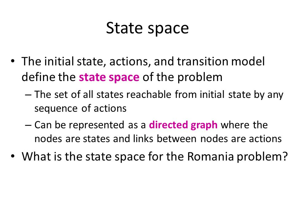 State space The initial state, actions, and transition model define the state space of the problem.