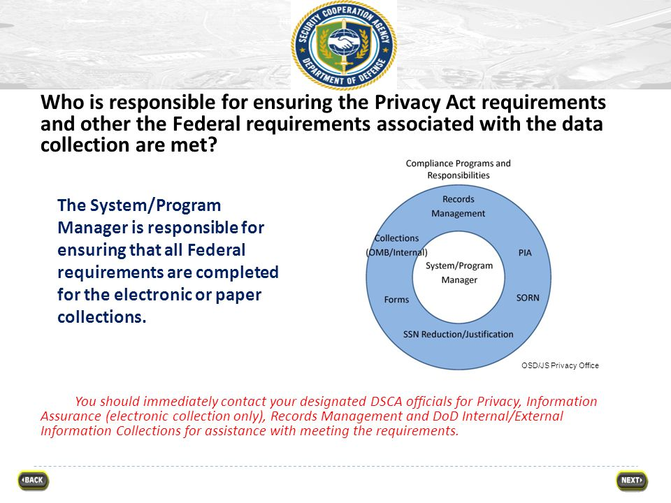 Who is responsible for ensuring the Privacy Act requirements and other the Federal requirements associated with the data collection are met