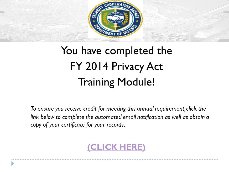 You have completed the FY 2014 Privacy Act Training Module!