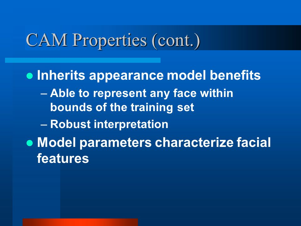 CAM Properties (cont.) Inherits appearance model benefits