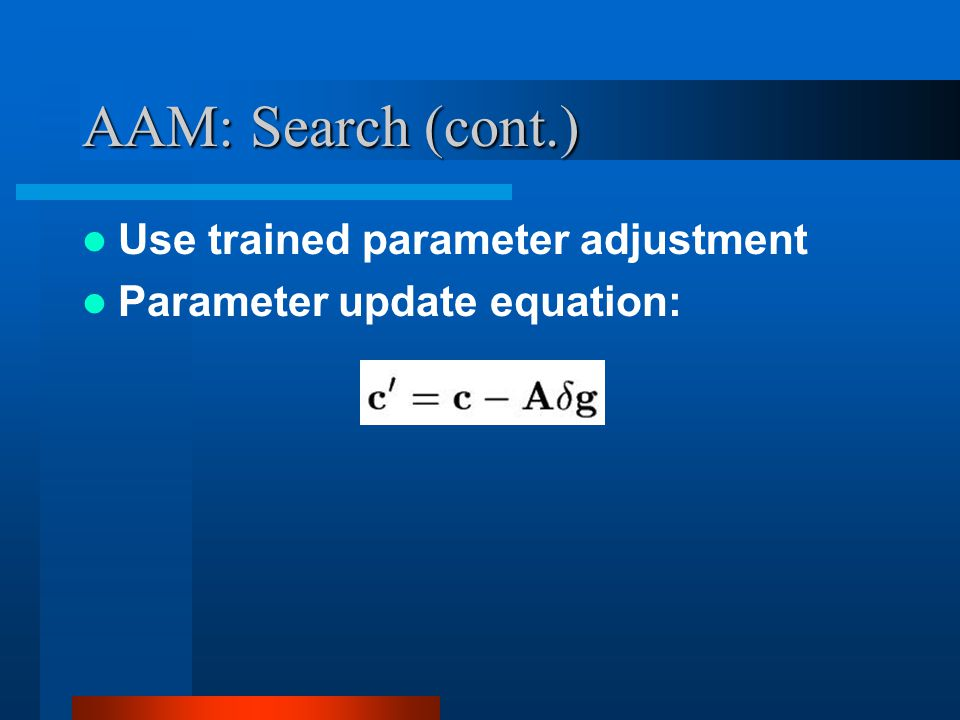 AAM: Search (cont.) Use trained parameter adjustment