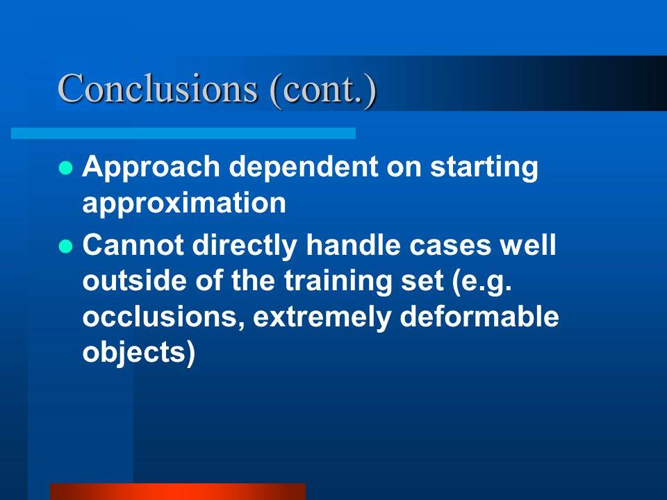 Conclusions (cont.) Approach dependent on starting approximation