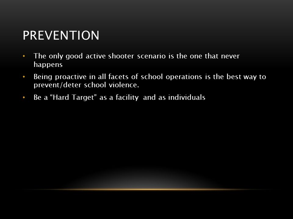 Prevention The only good active shooter scenario is the one that never happens.