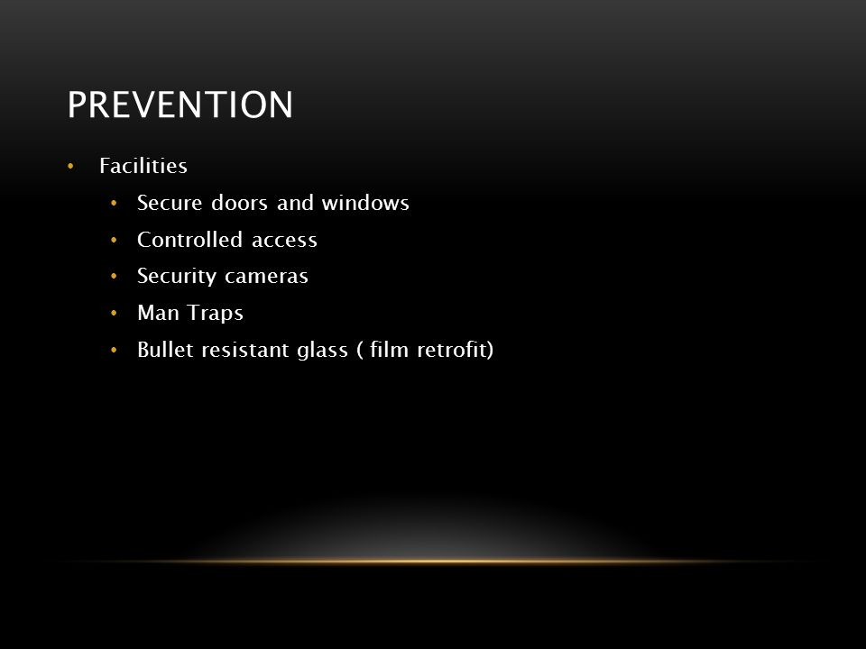 Prevention Facilities Secure doors and windows Controlled access