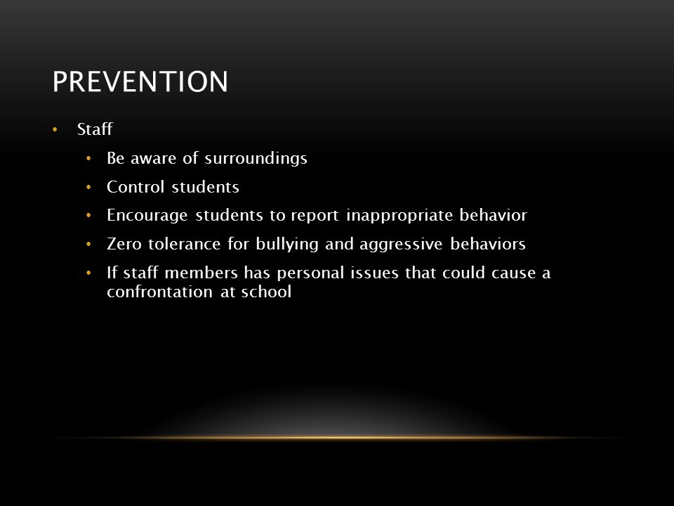 Prevention Staff Be aware of surroundings Control students