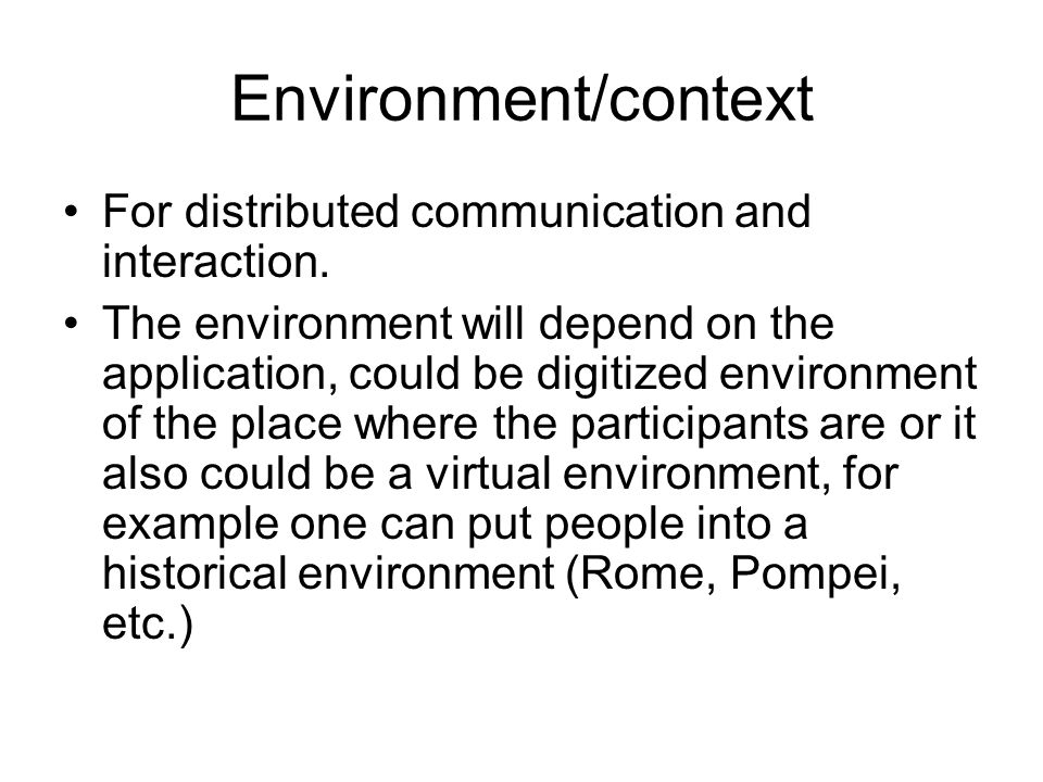 Environment/context For distributed communication and interaction.