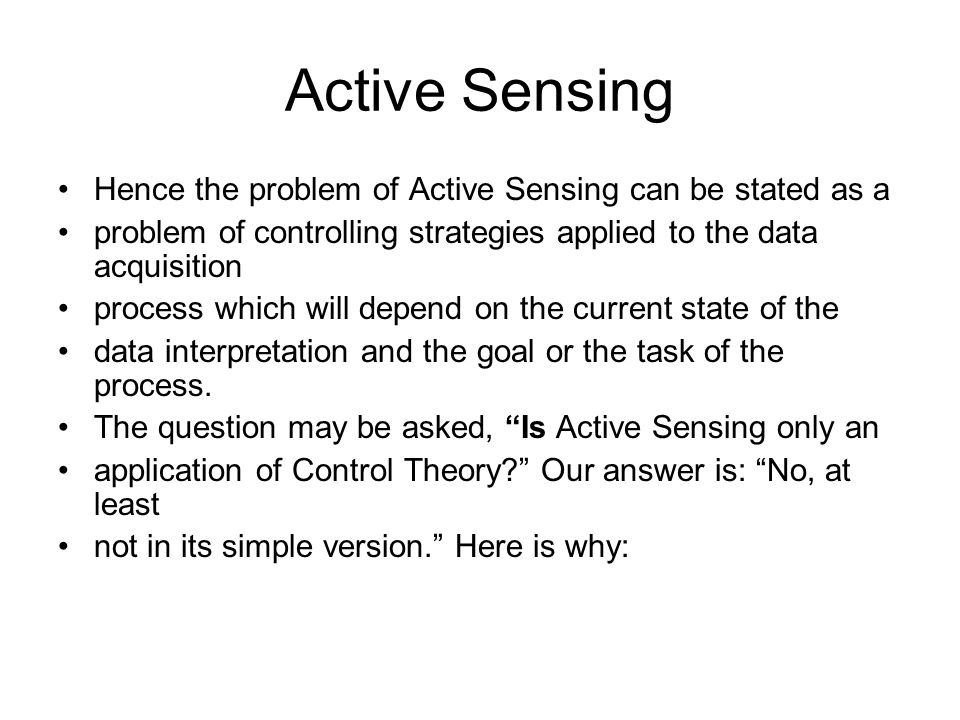 Active Sensing Hence the problem of Active Sensing can be stated as a