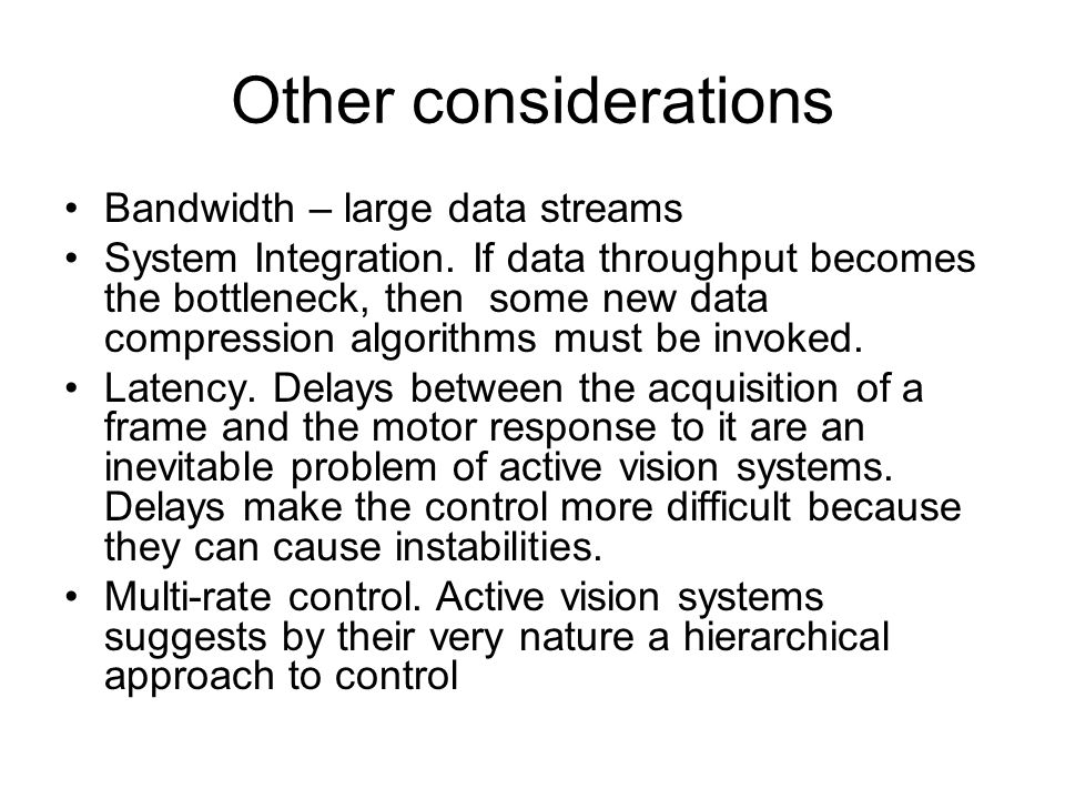 Other considerations Bandwidth – large data streams