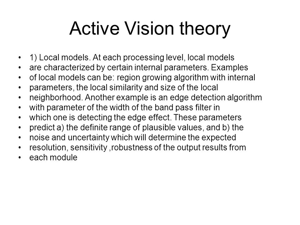 Active Vision theory 1) Local models. At each processing level, local models. are characterized by certain internal parameters. Examples.